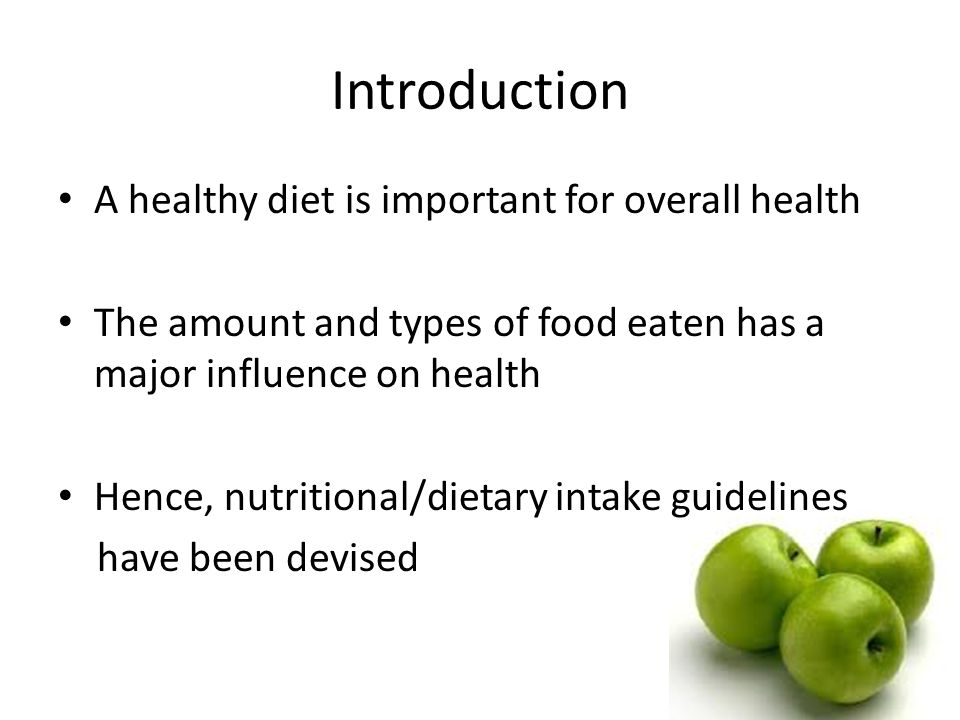 Introduction A healthy diet is important for overall health The amount and types of food eaten has a major influence on health Hence, nutritional/dietary intake guidelines have been devised