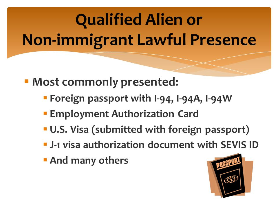  Most commonly presented:  Foreign passport with I-94, I-94A, I-94W  Employment Authorization Card  U.S.