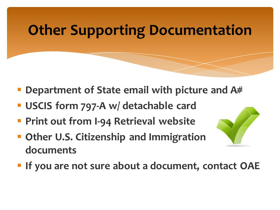Other Supporting Documentation  Department of State email with picture and A#  USCIS form 797-A w/ detachable card  Print out from I-94 Retrieval website  Other U.S.
