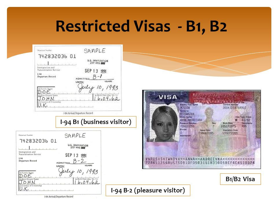 Restricted Visas - B1, B2 I-94 B1 (business visitor) I-94 B-2 (pleasure visitor) B1/B2 Visa