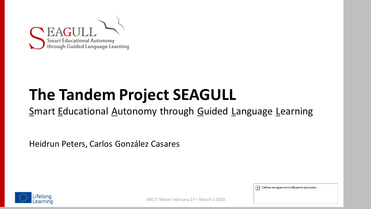 The Tandem Project SEAGULL Smart Educational Autonomy through Guided Language Learning Heidrun Peters, Carlos González Casares INFLIT Miami February 2