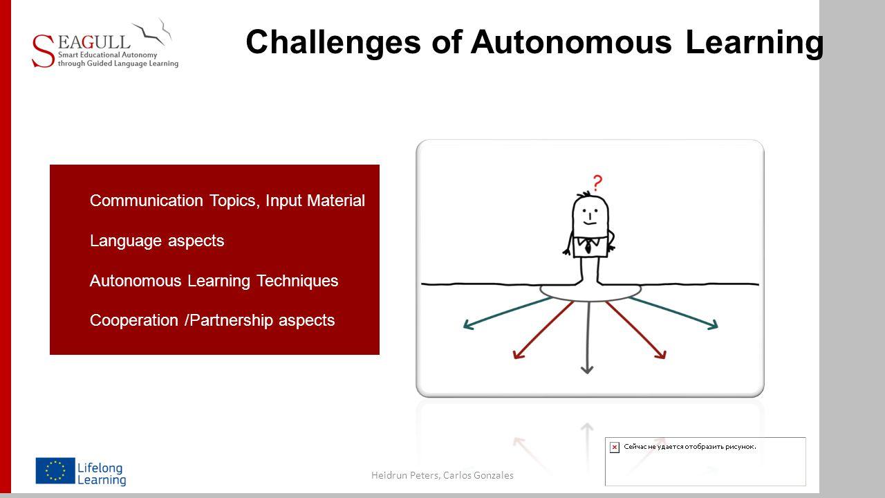 Challenges of Autonomous Learning Heidrun Peters, Carlos Gonzales Communication Topics, Input Material Language aspects Autonomous Learning Techniques