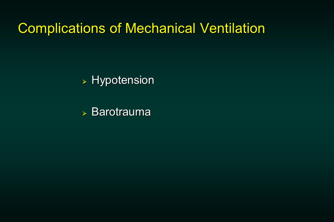 Complications of Mechanical Ventilation  Hypotension  Barotrauma