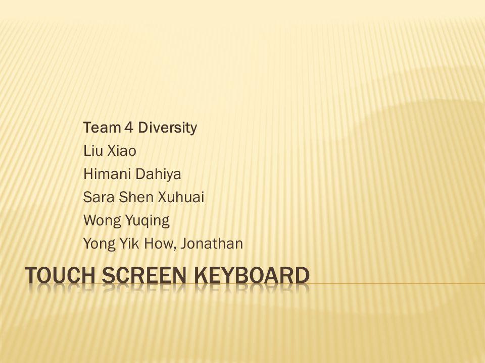 Team 4 Diversity Liu Xiao Himani Dahiya Sara Shen Xuhuai Wong Yuqing Yong Yik How, Jonathan