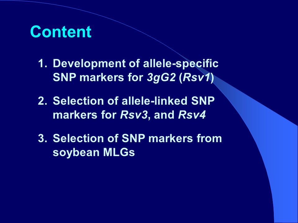 1.Development of allele-specific SNP markers for 3gG2 (Rsv1) 2.Selection of allele-linked SNP markers for Rsv3, and Rsv4 3.Selection of SNP markers from soybean MLGs Content