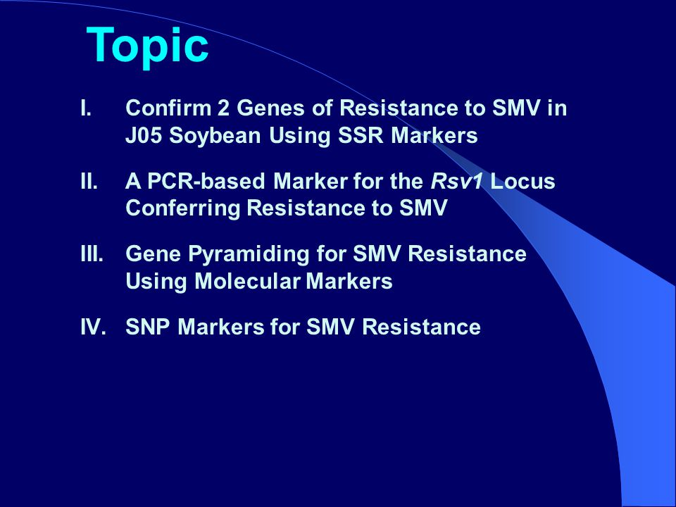 I.Confirm 2 Genes of Resistance to SMV in J05 Soybean Using SSR Markers II.A PCR-based Marker for the Rsv1 Locus Conferring Resistance to SMV III.Gene