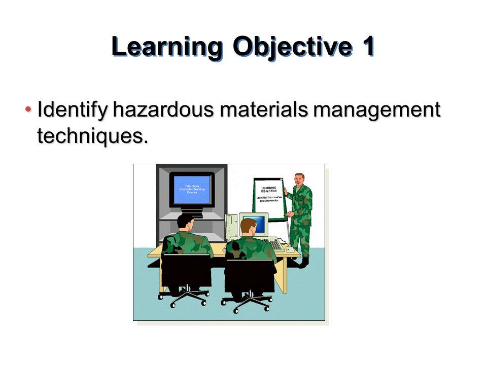 Learning Objective 1 Identify hazardous materials management techniques.Identify hazardous materials management techniques.