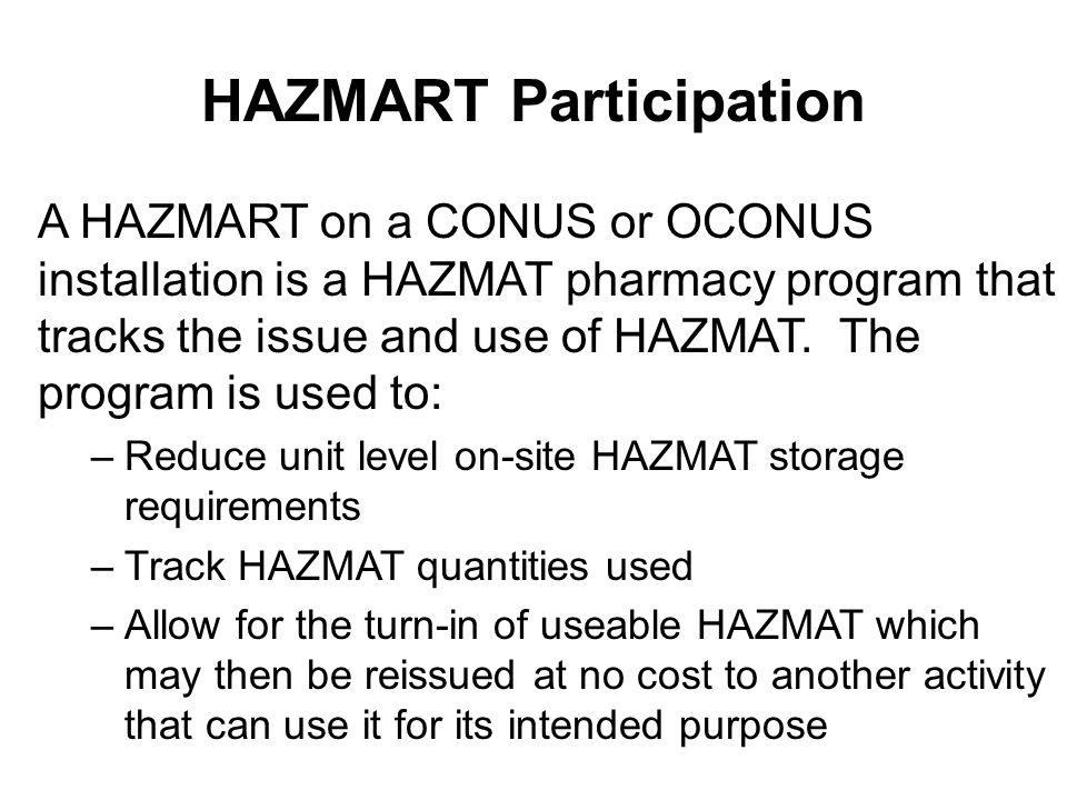 HAZMART Participation A HAZMART on a CONUS or OCONUS installation is a HAZMAT pharmacy program that tracks the issue and use of HAZMAT.