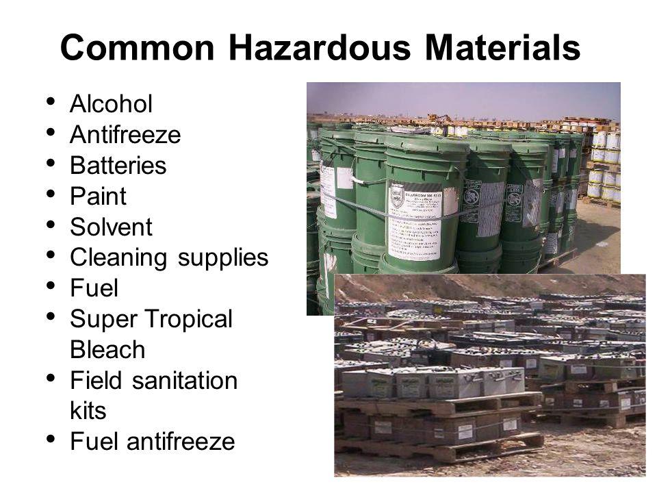 Alcohol Antifreeze Batteries Paint Solvent Cleaning supplies Fuel Super Tropical Bleach Field sanitation kits Fuel antifreeze Common Hazardous Materials