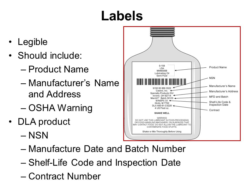 Replacement Labeling Replace labels that are missing, illegible or damaged Include product name, NSN, and OSHA warning Check labels when conducting inventories and weekly inspections