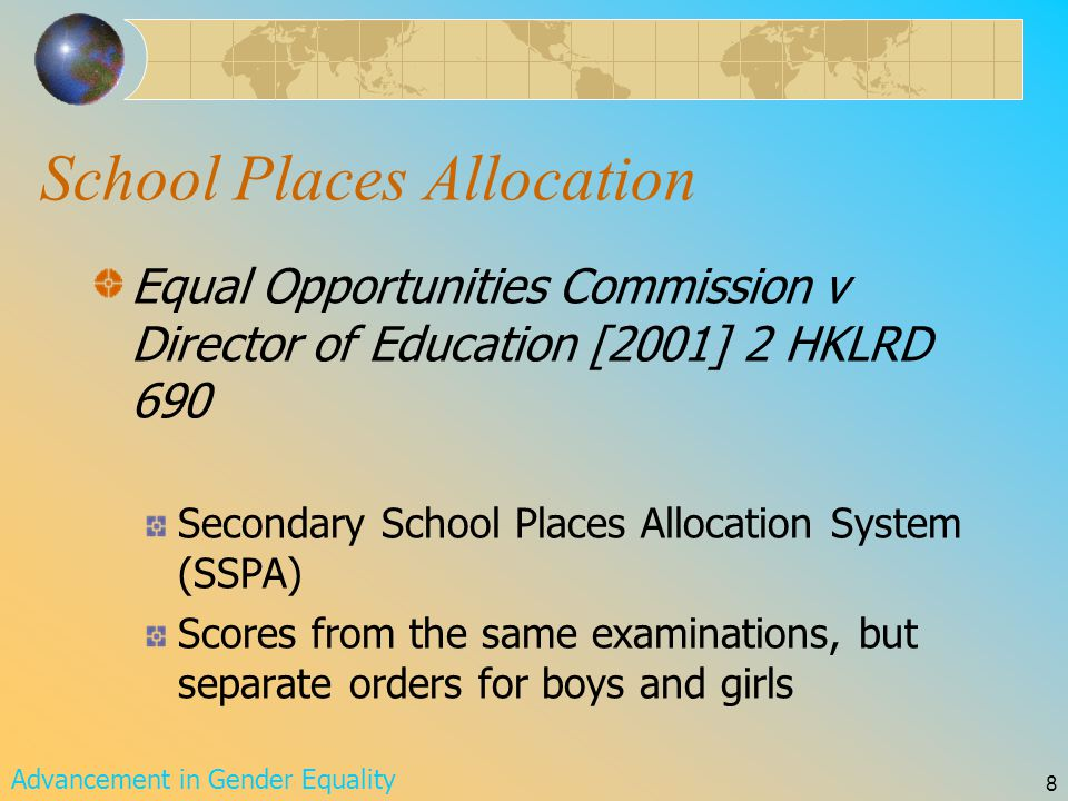 Advancement in Gender Equality 9 School Places Allocation B1 – 70 B2 – 65 B3 – 60 G1 – 80 G2 – 75 G3 – 65