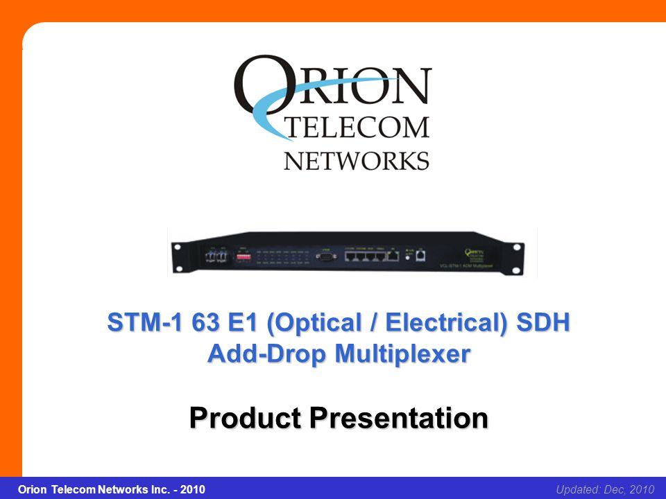 Orion Telecom Networks Inc. - 2010Slide 1 STM-1 63 E1 (Optical / Electrical) SDH Add-Drop Multiplexer Updated: Dec, 2010Orion Telecom Networks Inc. -