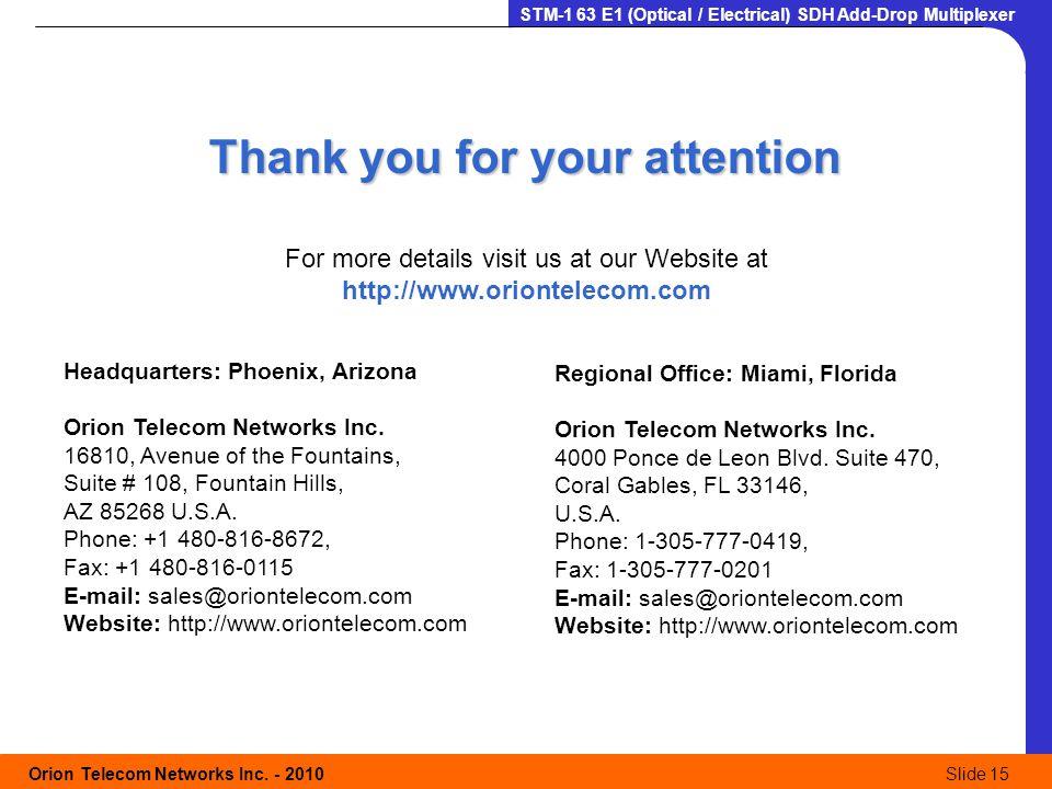 Orion Telecom Networks Inc. - 2010Slide 15 STM-1 63 E1 (Optical / Electrical) SDH Add-Drop Multiplexer For more details visit us at our Website at htt