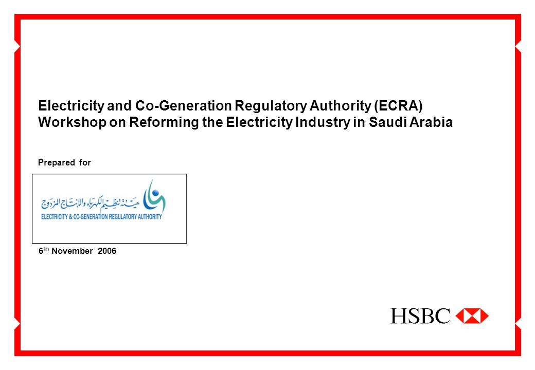 Electricity and Co-Generation Regulatory Authority (ECRA) Workshop on Reforming the Electricity Industry in Saudi Arabia 6 th November 2006 Prepared for