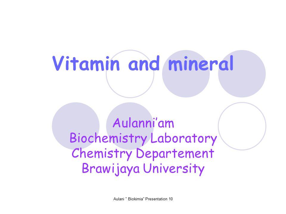 Aulani Biokimia Presentation 10 Aulanni'am Biochemistry Laboratory Chemistry Departement Brawijaya University Vitamin and mineral
