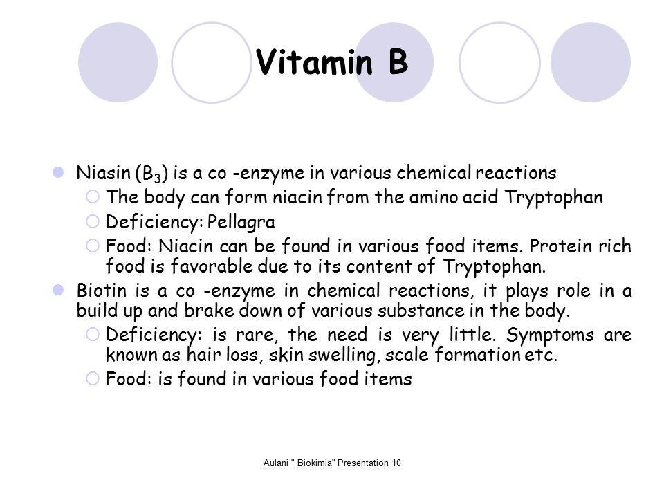 Aulani Biokimia Presentation 10 Vitamin B Niasin (B 3 ) is a co -enzyme in various chemical reactions  The body can form niacin from the amino acid Tryptophan  Deficiency: Pellagra  Food: Niacin can be found in various food items.