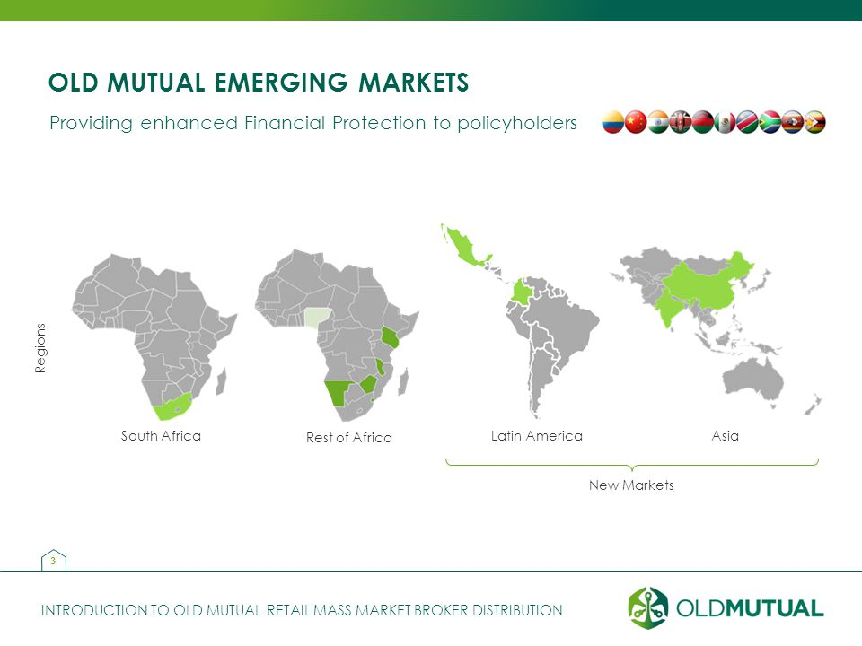 INTRODUCTION TO OLD MUTUAL RETAIL MASS MARKET BROKER DISTRIBUTION Providing enhanced Financial Protection to policyholders OLD MUTUAL EMERGING MARKETS