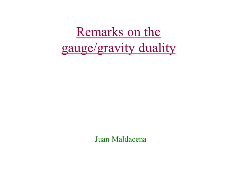Remarks on the gauge/gravity duality Juan Maldacena