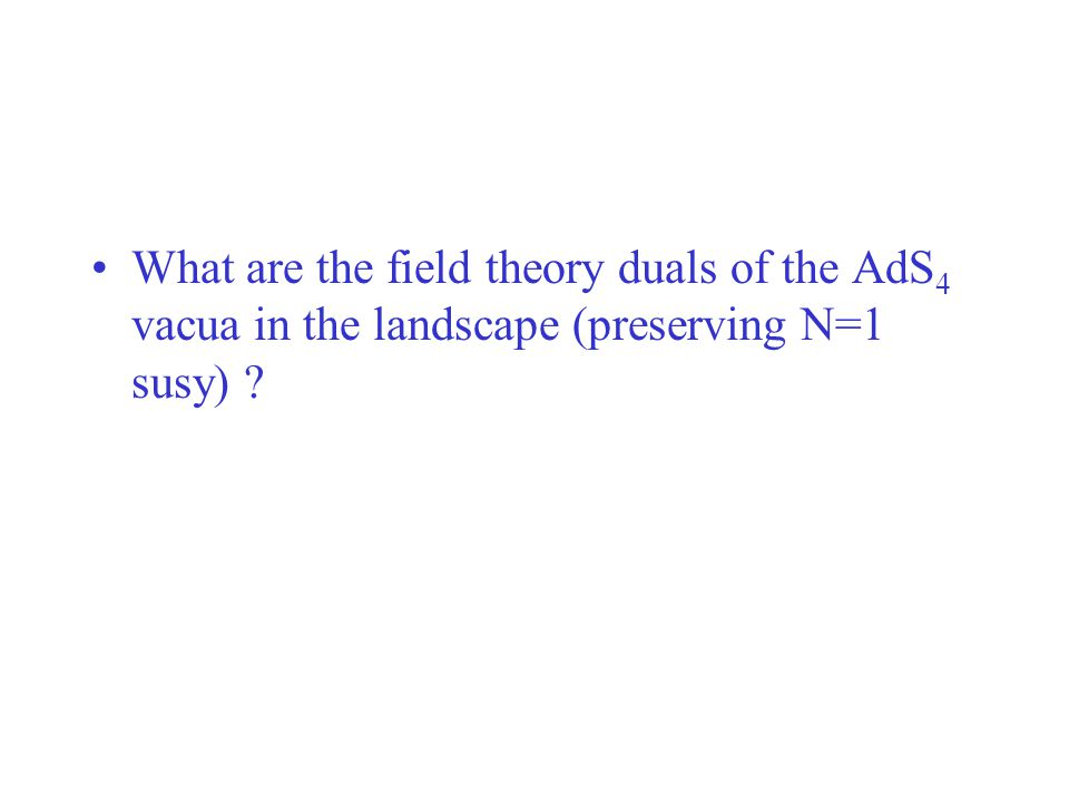 What are the field theory duals of the AdS 4 vacua in the landscape (preserving N=1 susy) ?