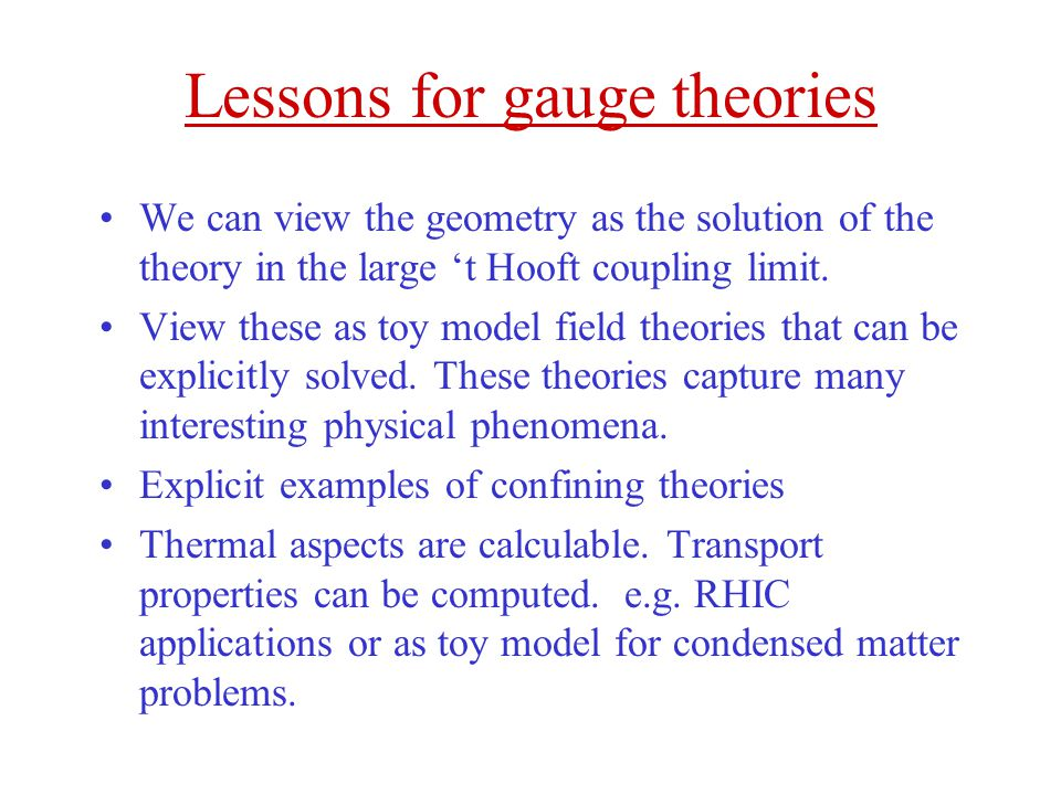 Lessons for gauge theories We can view the geometry as the solution of the theory in the large 't Hooft coupling limit.