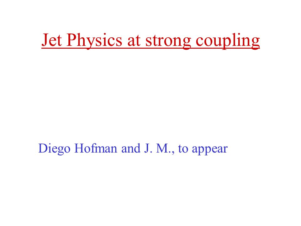 Jet Physics at strong coupling Diego Hofman and J. M., to appear
