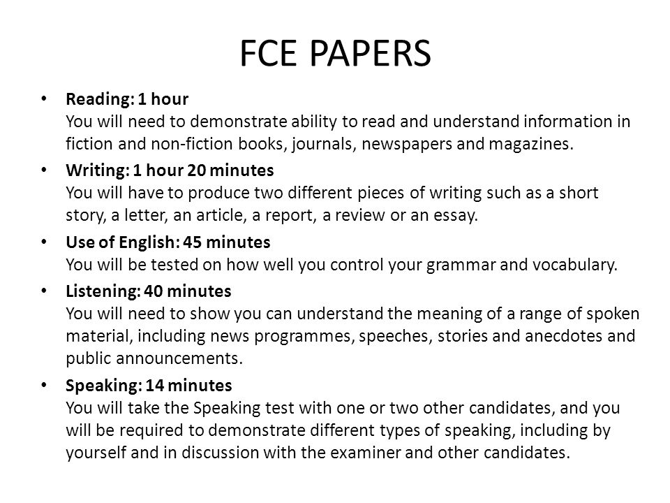 FCE PAPERS Reading: 1 hour You will need to demonstrate ability to read and understand information in fiction and non-fiction books, journals, newspap