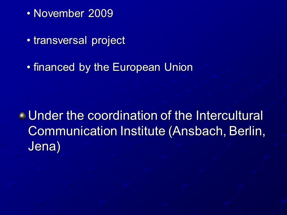 Under the coordination of the Intercultural Communication Institute (Ansbach, Berlin, Jena) November 2009 November 2009 transversal project transversa