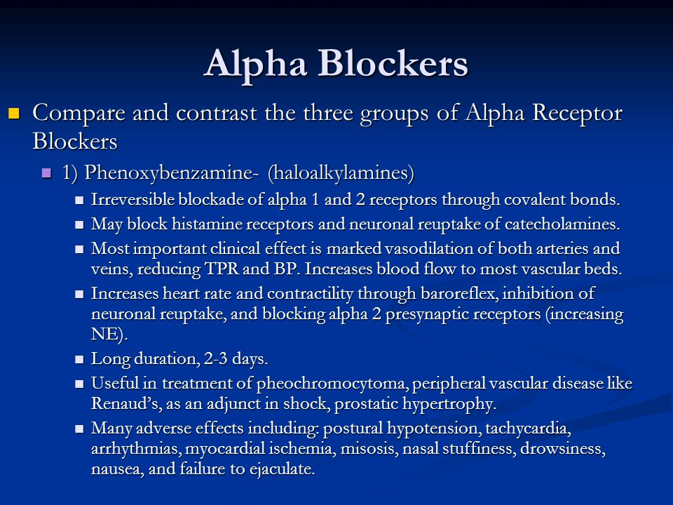 Alpha Blockers Compare and contrast the three groups of Alpha Receptor Blockers Compare and contrast the three groups of Alpha Receptor Blockers 1) Phenoxybenzamine- (haloalkylamines) 1) Phenoxybenzamine- (haloalkylamines) Irreversible blockade of alpha 1 and 2 receptors through covalent bonds.