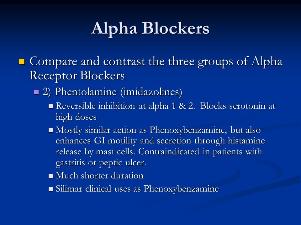 Alpha Blockers Compare and contrast the three groups of Alpha Receptor Blockers Compare and contrast the three groups of Alpha Receptor Blockers 2) Phentolamine (imidazolines) 2) Phentolamine (imidazolines) Reversible inhibition at alpha 1 & 2.