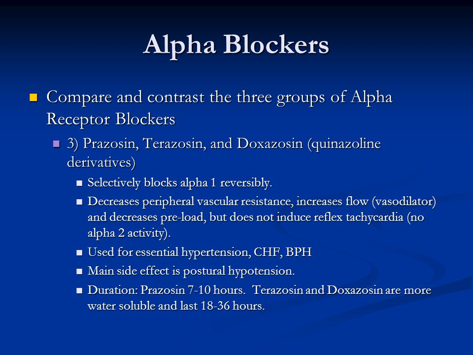 Alpha Blockers Compare and contrast the three groups of Alpha Receptor Blockers Compare and contrast the three groups of Alpha Receptor Blockers 3) Prazosin, Terazosin, and Doxazosin (quinazoline derivatives) 3) Prazosin, Terazosin, and Doxazosin (quinazoline derivatives) Selectively blocks alpha 1 reversibly.