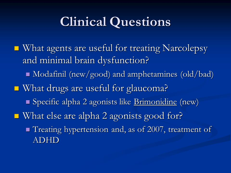 Clinical Questions What agents are useful for treating Narcolepsy and minimal brain dysfunction.