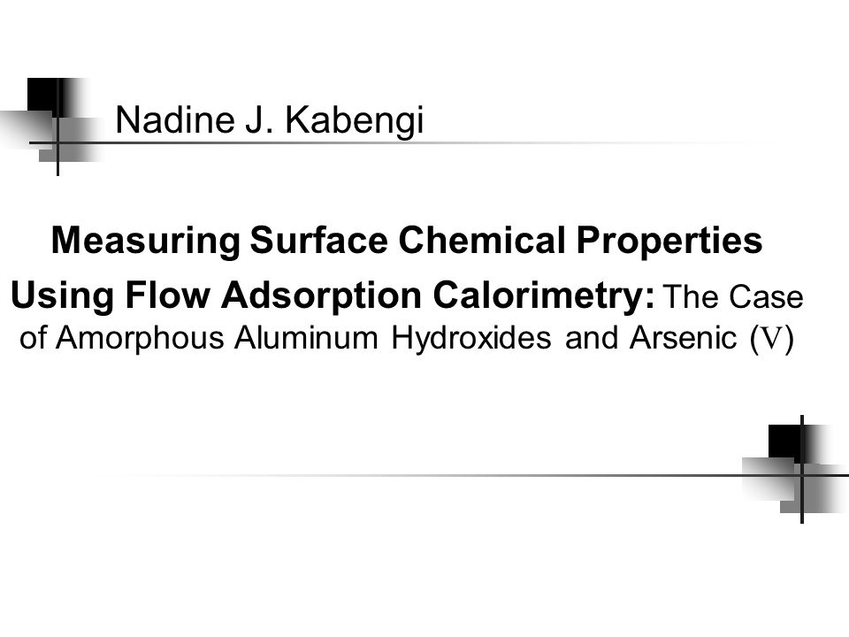 Core Objective was to demonstrate the application of Flow Adsorption Calorimetry as a powerful technique in probing chemical surfaces, thus obtaining information not readily accessible by other methods