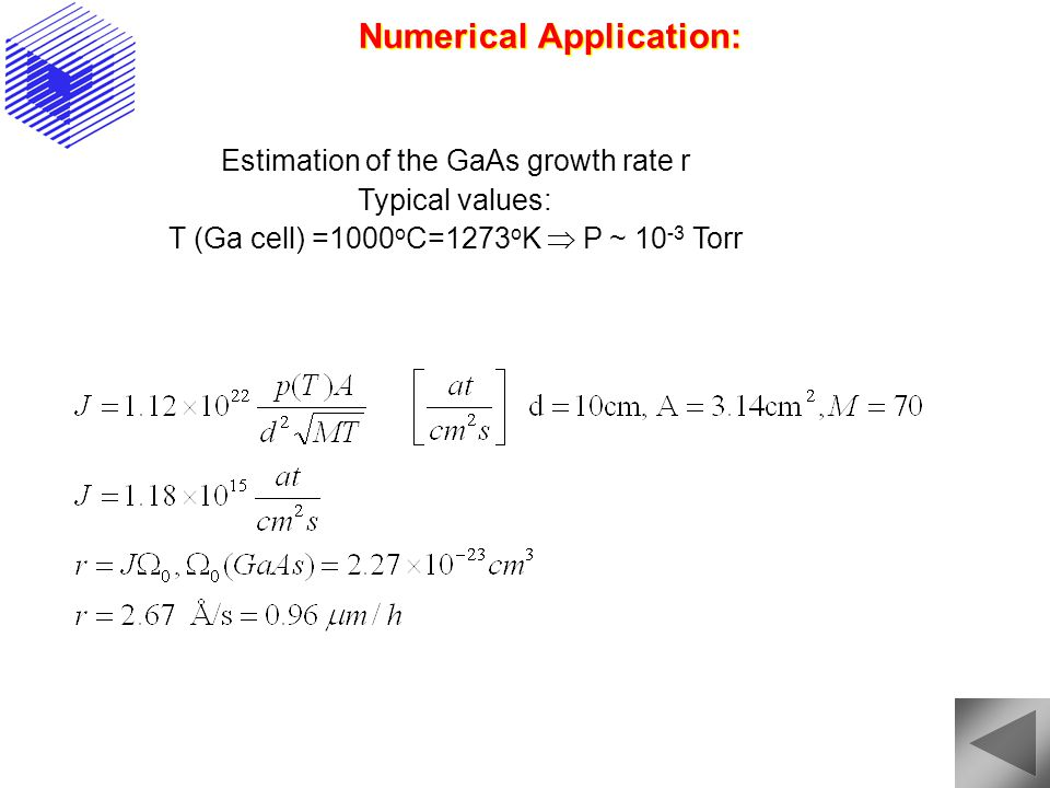 Numerical Application: Estimation of the GaAs growth rate r Typical values: T (Ga cell) =1000 o C=1273 o K  P ~ 10 -3 Torr