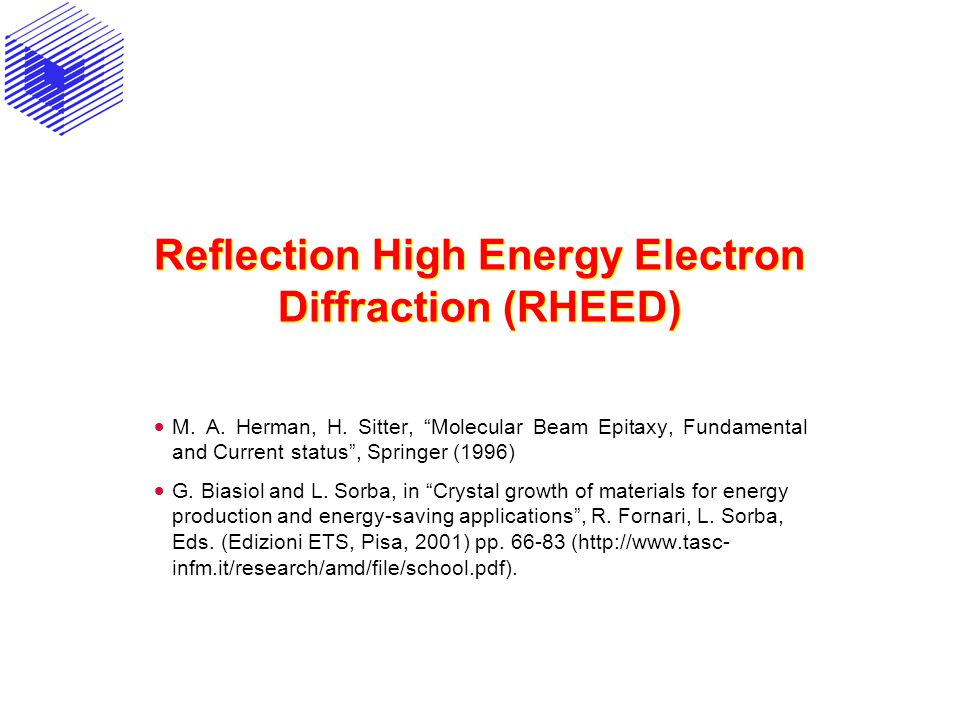 "Reflection High Energy Electron Diffraction (RHEED)  M. A. Herman, H. Sitter, ""Molecular Beam Epitaxy, Fundamental and Current status"", Springer (199"