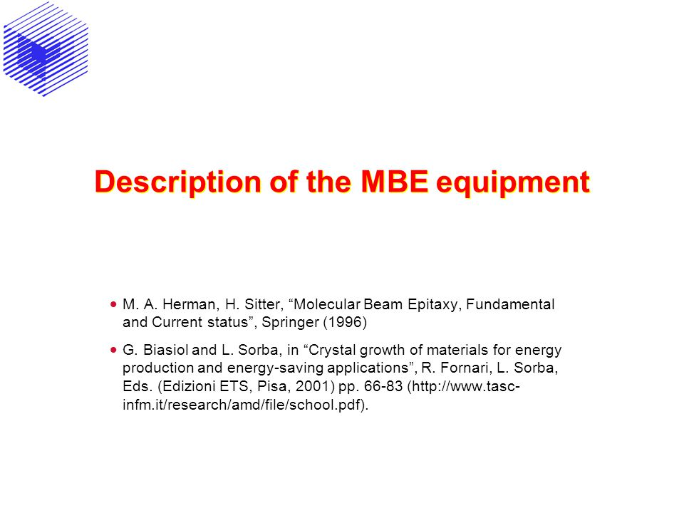 "Description of the MBE equipment  M. A. Herman, H. Sitter, ""Molecular Beam Epitaxy, Fundamental and Current status"", Springer (1996)  G. Biasiol and"
