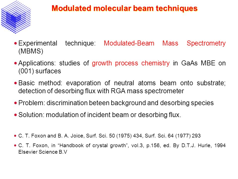 Modulated molecular beam techniques  Experimental technique: Modulated-Beam Mass Spectrometry (MBMS)  Applications: studies of growth process chemis