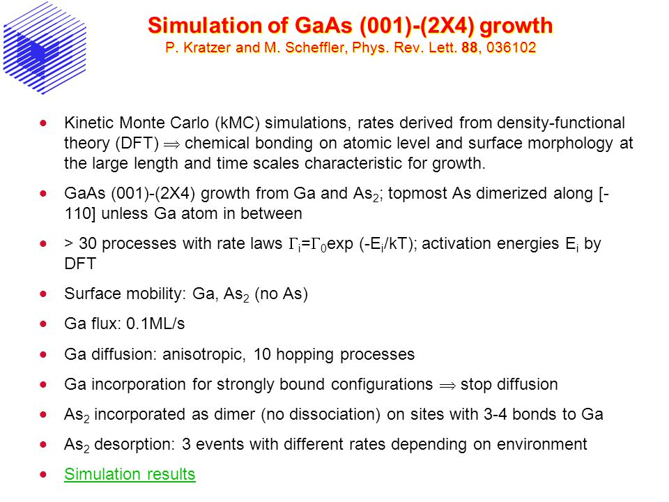 Simulation of GaAs (001)-(2X4) growth P. Kratzer and M. Scheffler, Phys. Rev. Lett. 88, 036102  Kinetic Monte Carlo (kMC) simulations, rates derived