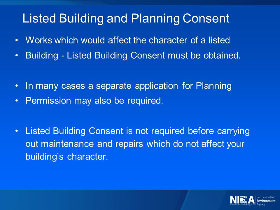 Listed Building and Planning Consent Works which would affect the character of a listed Building - Listed Building Consent must be obtained. In many c