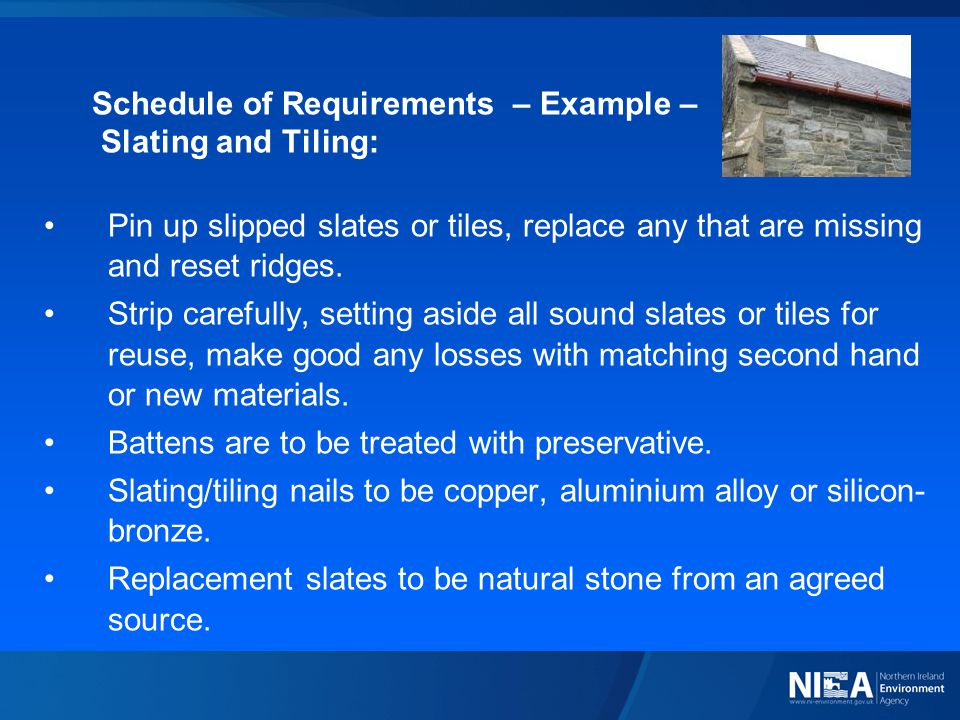 Schedule of Requirements – Example – Slating and Tiling: Pin up slipped slates or tiles, replace any that are missing and reset ridges. Strip carefull
