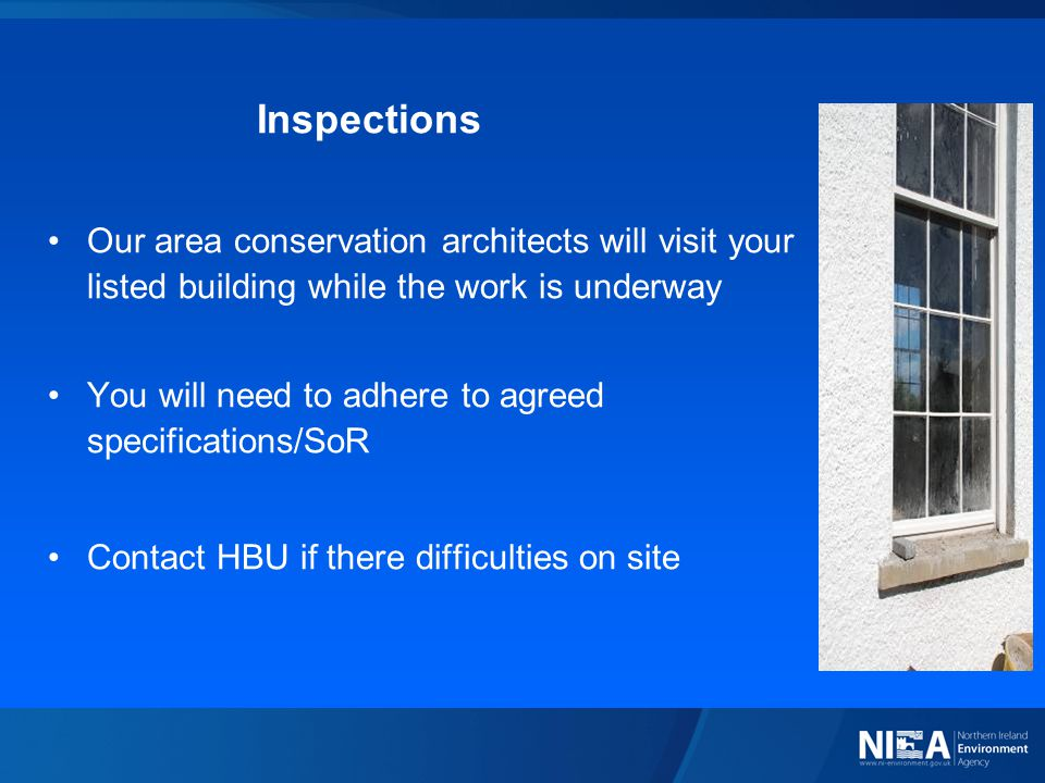 Inspections Our area conservation architects will visit your listed building while the work is underway You will need to adhere to agreed specifications/SoR Contact HBU if there difficulties on site