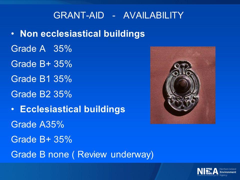 GRANT-AID - AVAILABILITY Non ecclesiastical buildings Grade A 35% Grade B+ 35% Grade B1 35% Grade B2 35% Ecclesiastical buildings Grade A35% Grade B+