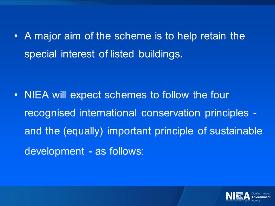 A major aim of the scheme is to help retain the special interest of listed buildings. NIEA will expect schemes to follow the four recognised internati