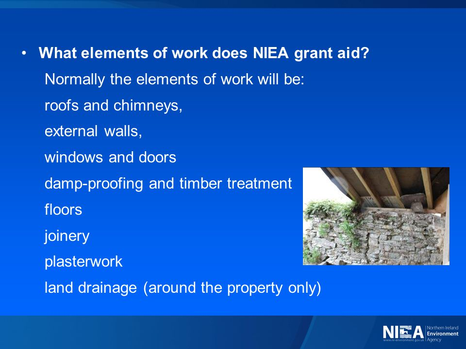 What elements of work does NIEA grant aid? Normally the elements of work will be: roofs and chimneys, external walls, windows and doors damp-proofing