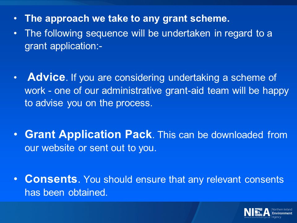 The approach we take to any grant scheme. The following sequence will be undertaken in regard to a grant application:- Advice. If you are considering