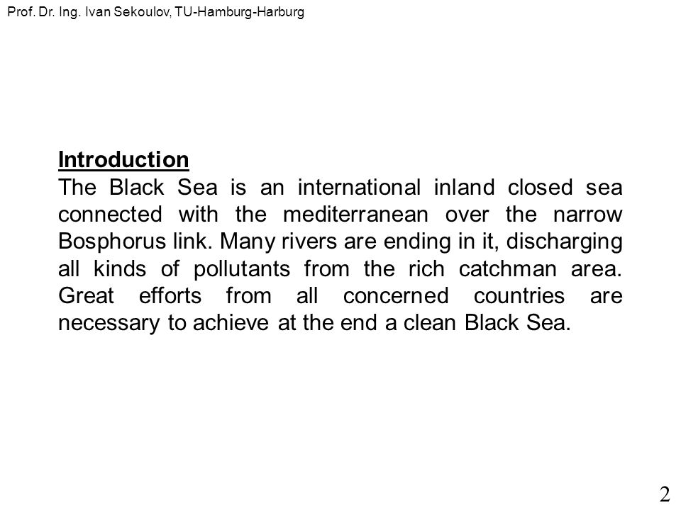 Introduction The Black Sea is an international inland closed sea connected with the mediterranean over the narrow Bosphorus link. Many rivers are endi