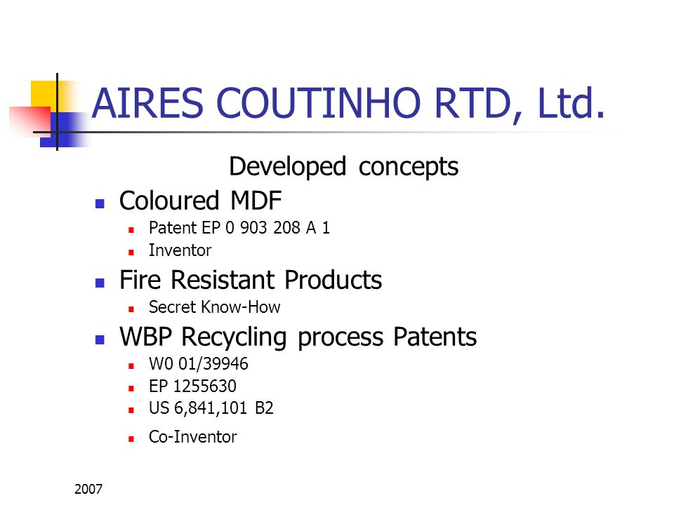 2007 AIRES COUTINHO RTD, Ltd. Developed concepts Coloured MDF Patent EP 0 903 208 A 1 Inventor Fire Resistant Products Secret Know-How WBP Recycling p