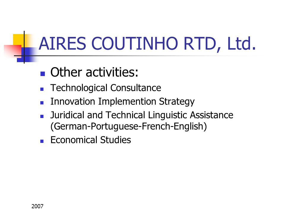 2007 AIRES COUTINHO RTD, Ltd. Other activities: Technological Consultance Innovation Implemention Strategy Juridical and Technical Linguistic Assistan