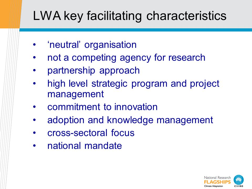 LWA key facilitating characteristics 'neutral' organisation not a competing agency for research partnership approach high level strategic program and