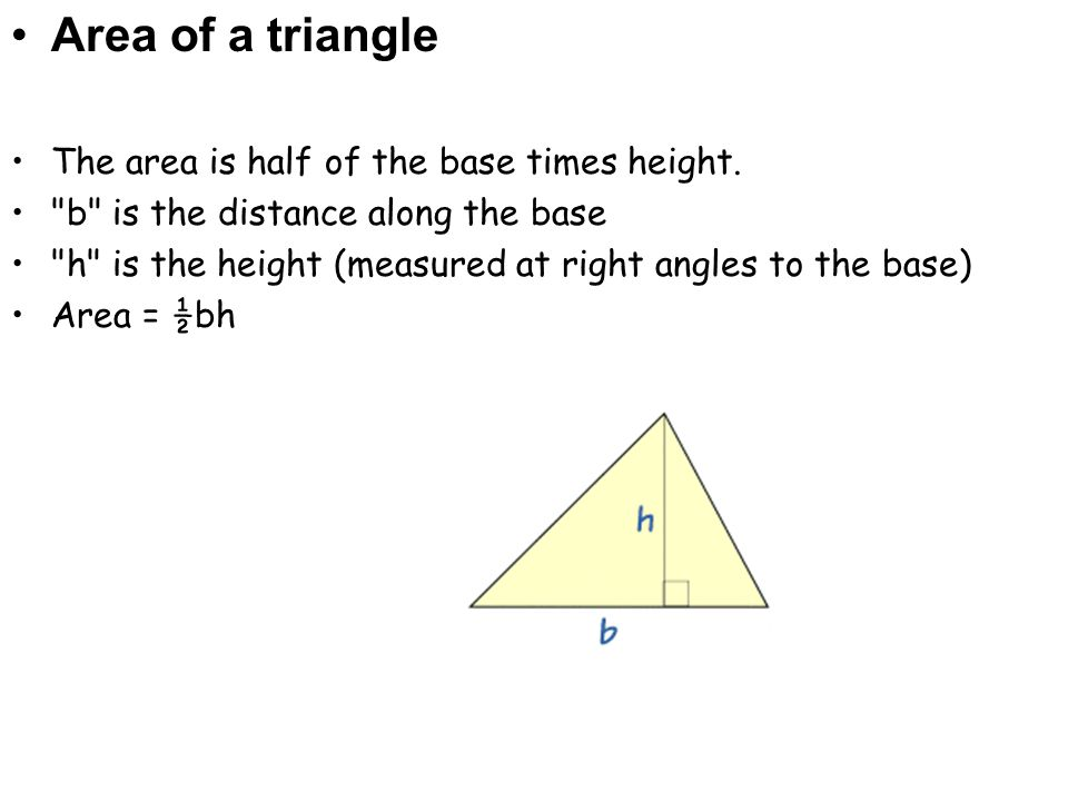 Area of a triangle The area is half of the base times height.