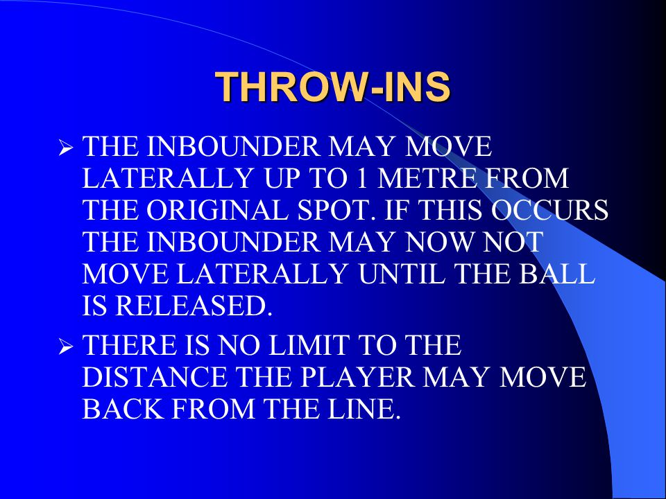 THROW-INS  THE INBOUNDER MAY MOVE LATERALLY UP TO 1 METRE FROM THE ORIGINAL SPOT.